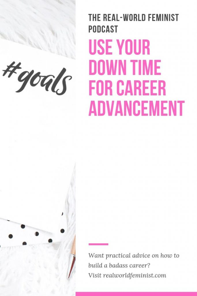 Episode #10: Use Your Down Time for Career Advancement