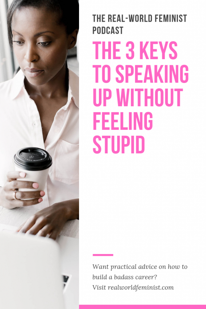 Episode #6: The 3 Keys To Speaking Up Without Feeling Stupid