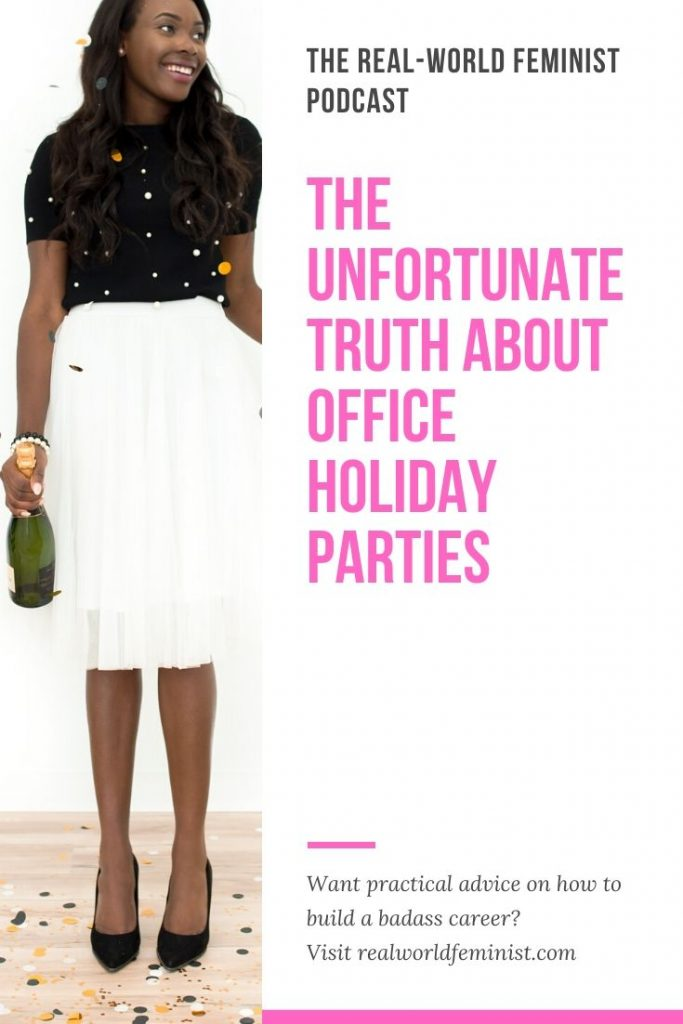 The Unfortunate Truth About Office Holiday Parties - Learn More on The Real-World Feminist Podcast