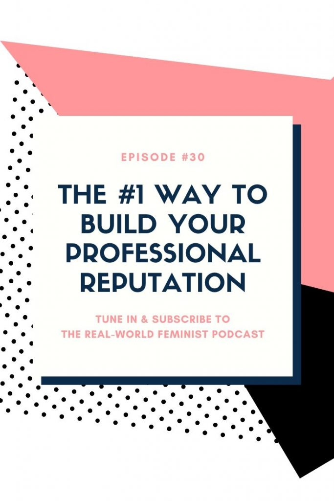 Episode #30: The #1 Way to Build Your Professional Reputation