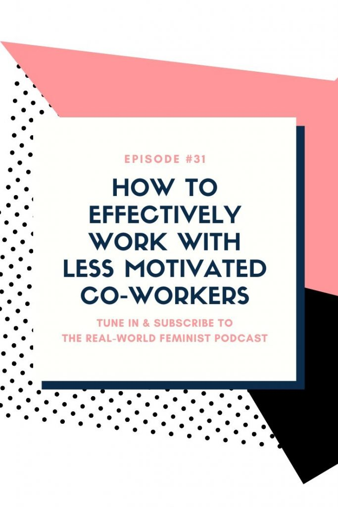Episode #31: How to Effectively Work with Less Motivated Co-Workers