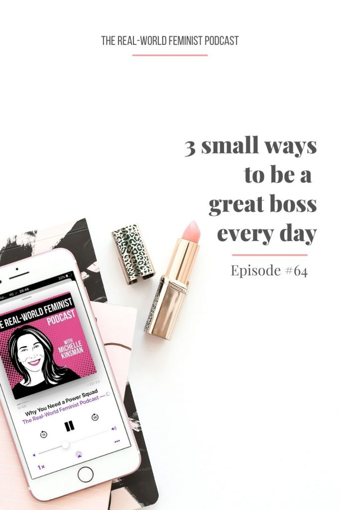 Episode #64: 3 Small Ways to Be a Great Boss Every Day