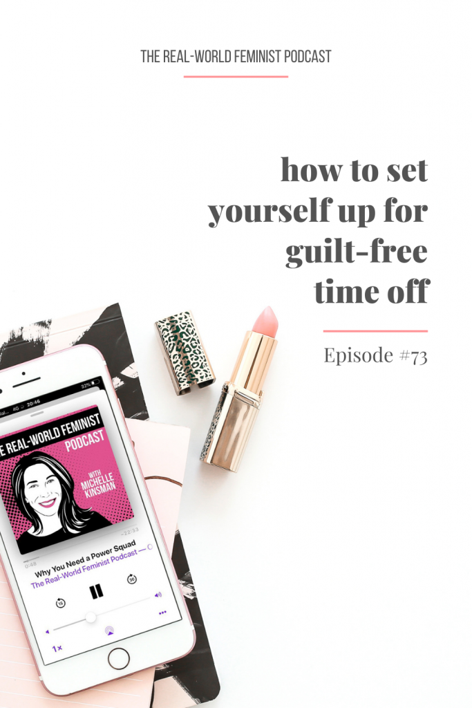 Episode #73: How to Set Yourself Up for Guilt-Free Time Off