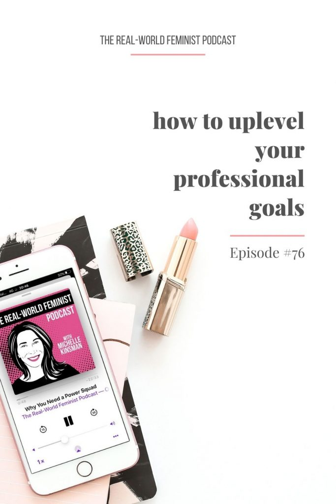 Episode #76: How to Uplevel Your Professional Goals